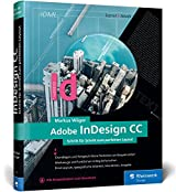 Adobe InDesign CC: Schritt für Schritt zum perfekten Layout