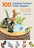 100 Fondant Animal Cake Toppers: Make a Menagerie of Cute Creatures to Sit on Your Cakes by Helen Penman (30-Aug-2012) Spiral-bound