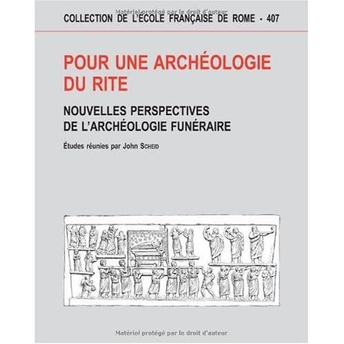 Pour une archéologie du rite : nouvelles perspectives de l'archélogie funéraire