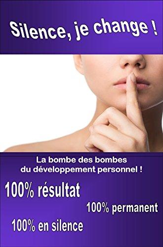 Silence, je change!: La bombe des bombes  du développement perso ! par Gaby T.