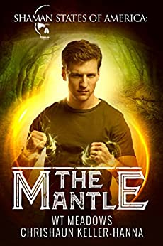 The Mantle (Shaman States of America: The South Book 1) by [Keller-Hanna, Chrishaun, Meadows, W.T.]