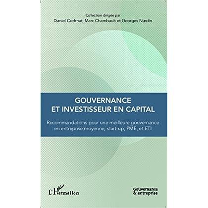 Gouvernance et investisseur en capital: Recommandations pour une meilleure gouvernance en entreprise moyenne, start-up, PME, et ETI (Gouvernance et entreprise)