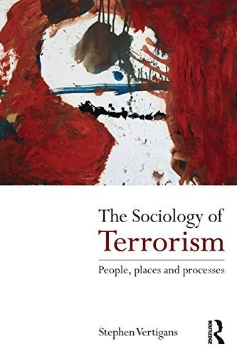 The Sociology of Terrorism: People, Places and Processes by Stephen Vertigans (2011-10-13)
