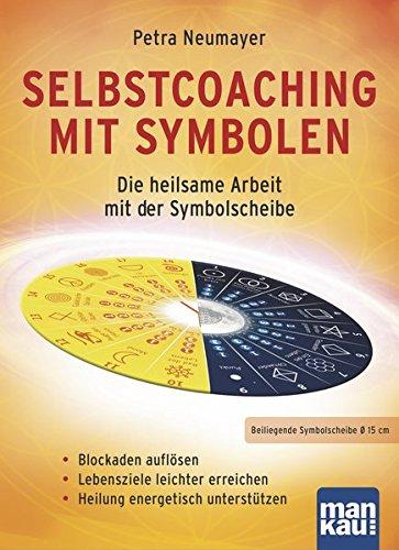 Selbstcoaching mit Symbolen. Die heilsame Arbeit mit der Symbolscheibe: Blockaden auflösen / Lebensziele leichter erreichen / Heilung energetisch unterstützen