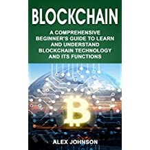 Blockchain: A Comprehensive Beginner's Guide to Learn and Understand Blockchain Technology and its Functions (English Edition)