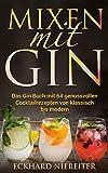 Mixen mit Gin: Das Gin Buch mit 64 genussvollen Cocktailrezepten von klassisch bis modern