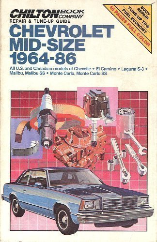 Chilton's Repair and Tune Up Guide Chevrolet Mid Size 1964 86: All U.S. and Canadian Models of Chevelle El Camino Laguna S-3 Malibu, Malibu Ss Monte (Chilton's Repair Manual) (Malibu Reparatur)