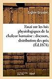 Essai Sur Les Lois Physiologiques de la Chaleur Humaine: Discours Prononce a la Seance de (Sciences)