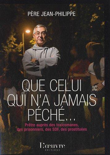 Que celui qui n'a jamais péché : Prêtre auprès des toxicomanes, des prisonniers, des SDF, des prostituées