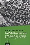 Scarica Libro La Palestina nei testi scolastici di Israele Ideologia e propaganda nell istruzione (PDF,EPUB,MOBI) Online Italiano Gratis