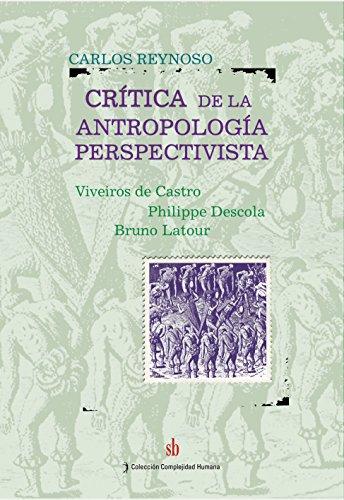 Crítica de la antropología perspectivista: Viveiros de Castro – Philippe Descola – Bruno Latour por Carlos Reynoso