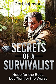 Survivalist: Secrets of a Survivalist: Learn How to Survive Disaster Situations (Hope for the Best, but Plan for the Worst) (English Edition) de [Johnson, Carl]