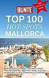 BUNTE TOP 100 HOT-SPOTS MALLORCA: Restaurants/Strände/Tapas Bars/Hotels/Tipps für Regentage/Nightlife/Shops/Ausflüge/VIP-Watching/10 Orte, um Mallorca zu verstehen