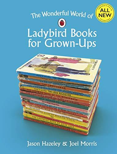 Wonderful World Of Ladybird Books For Grown Ups (Ladybirds for Grown-Ups) por Hazeley And Morris