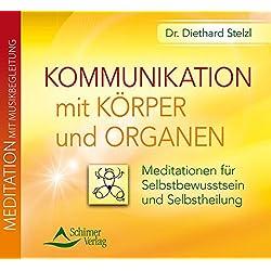 Kommunikation mit Körper und Organen: Meditationen für Selbstbewusstsein und Selbstheilung