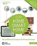Home, Smart Home: Der praktische Einstieg in die Hausautomation. Inkl. Marktüberblick: AVM, Belkin, Fibaro, Gigaset, Ho