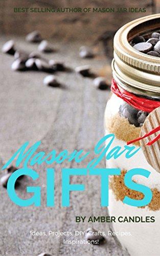 (Mason Jar Gifts: Ideas, Projects, DIY, Crafts, Recipes, Inspirations! (Mason Jar DIY Book 1) (English Edition))