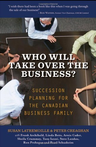 Who Will Take Over the Business?: Succession Planning for the Canadian Business Family by Susan Latremoille (2011-12-06)