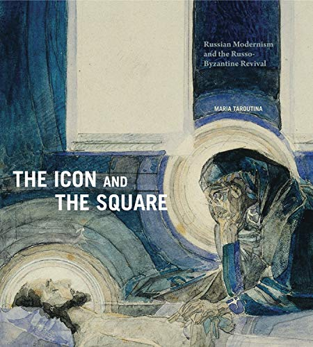 The Icon and the Square: Russian Modernism and the Russo-Byzantine Revival (English Edition) Penn State Square