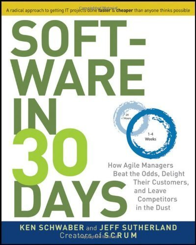 Software in 30 Days: How Agile Managers Beat the Odds, Delight Their Customers, And Leave Competitors In the Dust 1st by Schwaber, Ken, Sutherland, Jeff (2012) Paperback