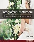 Fotografare i matrimoni: da semplici istantanee a grandi scatti. Ediz. illustrata