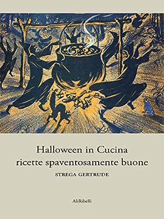 Halloween in Cucina: ricette spaventosamente buone (Italian ...