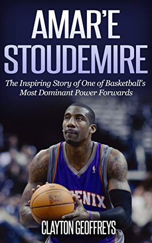 Amar'e Stoudemire: The Inspiring Story of One of Basketball's Most Dominant Power Forwards (Basketball Biography Books) (English Edition) por Clayton Geoffreys
