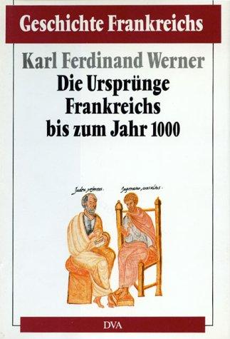 Geschichte Frankreichs, 6 Bde. in Tl.-Bdn., Bd.1, Die Ursprünge Frankreichs bis zum Jahr 1000