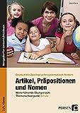 Artikel, Präpositionen und Nomen - Schule 3/4: Weiterführende Übungen zum Themenschwerpunkt Schule (3. und 4. Klasse) (Deutsch als Zweitsprache syst. fördern)