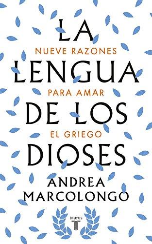 La lengua de los dioses: Nueve razones para amar el griego (Pensamiento) por Andrea Marcolongo