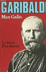 Garibaldi. la force d'un destin.