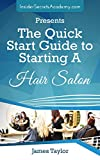 The Fastest and Easiest Way to Learn  How to Start a Hair Salon for Beginners : The Quick Start Guide to Starting A Hair Salon ( Learn to Start Your Hair ... Learn how to start a Hair Salon Book 6)