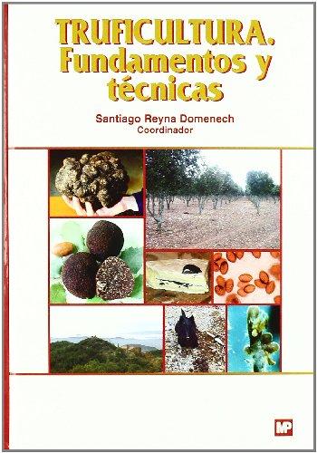 Truficultura: fundamentos y técnicas por S. Reyna Domenech