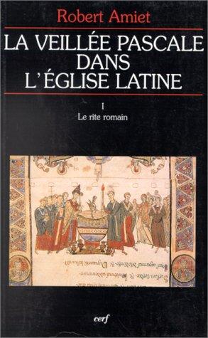 La veillée Pascale dans l'Eglise latine, volume 1. Le rite romain