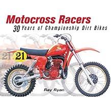 Motocross Racers: 30 Years of Championship Dirt Bikes