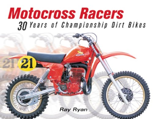 Motocross Racers: 30 Years of Championship Dirt Bikes por Ray Ryan