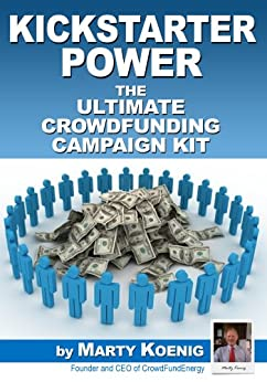 Kickstarter Power: The Ultimate Crowdfunding Campaign Kit Also for Indiegogo (English Edition) von [Koenig, Marty]