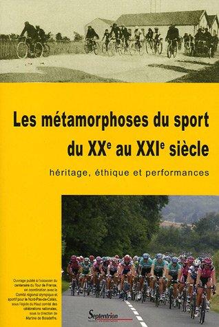 Les métamorphoses du sport du XXe au XXIe siècle : héritage, éthique et performances : Actes du colloque organisé, à l'occasion du centenaire du Tour du Travail, à Roubaix, le 9 octobre 2003