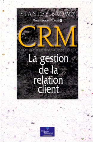 CRM : Customer Relationship Management, La Gestion de la relation client