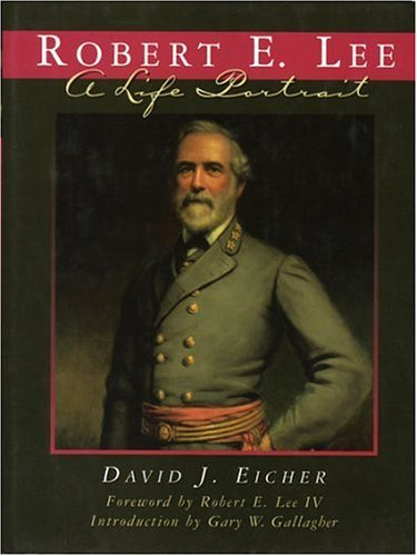 Robert E. Lee: A Life Portrait by David J. Eicher (1997-10-01)