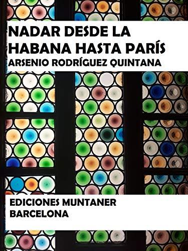 NADAR DESDE LA HABANA HASTA PARÍS: MEMORIAS SIN RESIDENCIA de [Rodríguez Quintana, Arsenio]