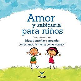 Amor y sabiduría para niños: Educar, enseñar y aprender