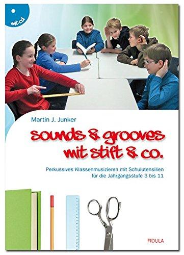 Sounds & Grooves mit Stift & Co.: Perkussives Klassenmusizieren mit Schulutensilien für die Jahrgangsstufe 3 bis 11 (Buch incl. CD)