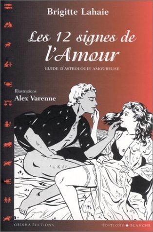 Les douze signes de l'amour par Brigitte Lahaye, Alex Varenne