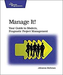[Manage It!: Your Guide to Modern, Pragmatic Project Management] (By: Johanna Rothman) [published: June, 2007]