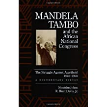 Mandela, Tambo, and the African National Congress: The Struggle Against Apartheid, 1948-1990, A Documentary Survey: The Struggle Against Apartheid, 1948-1990 - A Documentary Survey