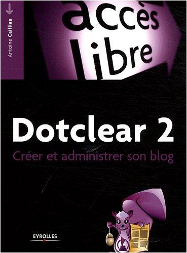 Dotclear 2 : Créer et administrer son blog par Antoine Cailliau