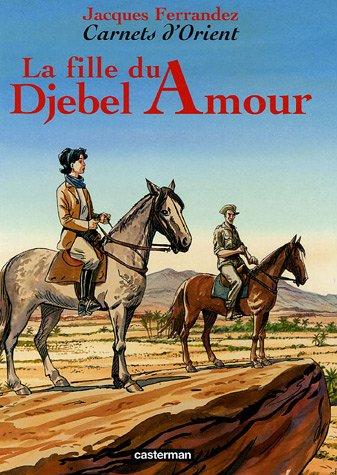 Carnets d'Orient, Tome 8 : La fille du Djebel Amour