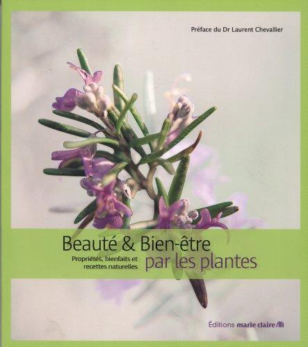 Beauté et bien-être par les plantes : Propriétés, bienfaits et recettes naturelles