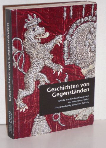 Geschichten von Gegenständen /Jewish ritual objects and the story they tell: Judaika aus dem Beziehungsraum der Hohenemser Juden /The Gross Family ... to the cultural world of the Jews of Hohenems